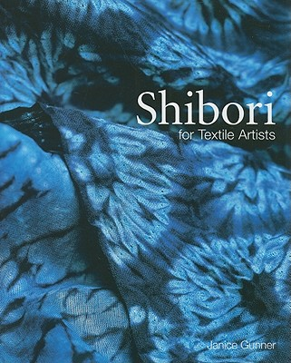 Shibori for Textile Artists By Gunner, Janice